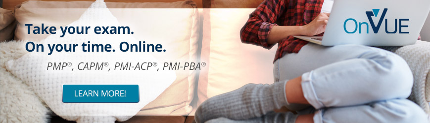 Take your exam on your time online. PMP, CAPM, PMI-ACP, PMI-PBA. Click here to learn more.